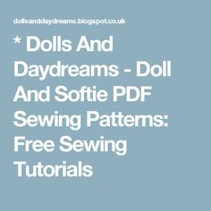* Dolls And Daydreams - Doll And Softie PDF Sewing Patterns: Free Sewing Tutorials