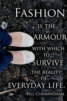 is the armor with which to survive the reality of everyday life. - Bill Cunningham - style quotes >> Fashion is armor to meet the world talking cool Play Image, Bill Cunningham, Style Me, Your Style, Thing 1, Time Shop, Style Challenge, Fashion Quotes, Woman Quotes