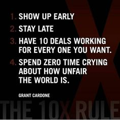 1. Show up early 2. Stay late 3. Have 10 deals working for every one you want…