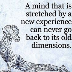 A mind that is stretched by a new experience can never go back to its old dimensions -- #TuesdayMotivation