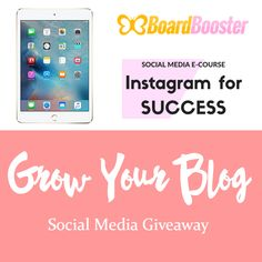 Grow Your Blog Social Media Giveaway! Win a Gold iPad Mini 4, an Instagram course and a year of Board Booster!