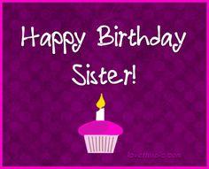 Happy Birthday sister                                                                                                                                                      More