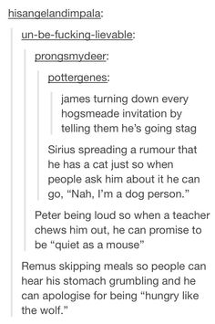 Although James and Sirius would probably have to give Peter the idea...