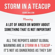 "Idiom: A storm/tempest in a teacup - ""Storm"" is more familiar to British folks, ""tempest"" to American. And hey! With the American version, there's alliteration! English Idioms, English Phrases, English Tips, English Words, English Lessons, English Grammar, Teaching English, English Language, Grammar And Vocabulary"