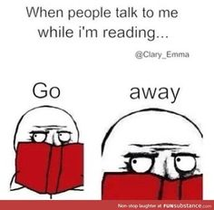 When people talk to me while I'm reading . That is so true, when I was reading the hunger games a girl in my class kept on talking to me so I literally whispered in her ear that I don't want to talk to you so now she hates me yeah I Love Books, Good Books, Books To Read, Book Memes, Book Quotes, Funny Relatable Memes, Funny Jokes, Funny Reading Quotes, Book Nerd Problems