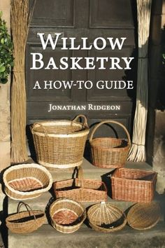 Willow Basketry: A How-To Guide (Weaving & Basketry Serie...