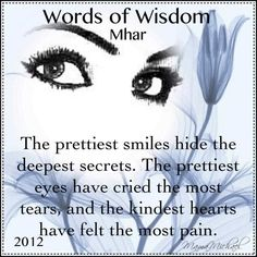 Top Words of Wisdom Quotes | The prettiest smiles hide the deepest secrets. The prettiest eyes have ...