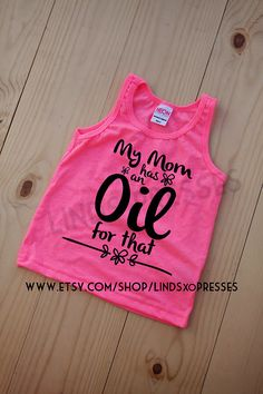 My Mom Has An Oil For That; Neon Tank; Kid's Tank; AA Tank; American Apparel Tshirt; Hipster; Oil Shirt; Oils; Doterra; Young Living by LINDSxoPRESSES on Etsy https://www.etsy.com/listing/239026244/my-mom-has-an-oil-for-that-neon-tank