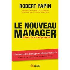 Des conseils et des techniques pour apprendre aux managers à être de bons stratèges, des meneurs d'hommes et des gestionnaires financiers efficaces. Robert Papin est professeur au groupe HEC Paris.  Cote: 4-11 PAP