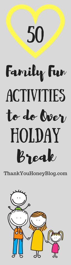 50 Family Fun Activities to do Over the Holiday Break. Read the whole article at http://ThankYouHoneyBlog.com, Click through & PIN IT! Follow Us on Pinterest + Subscribe to http://ThankYouHoneyBlog.com. Family, Activities, Kids, Holiday Break, School Vaca