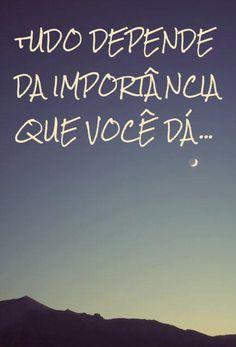 Tudo depende da importância que você dá...