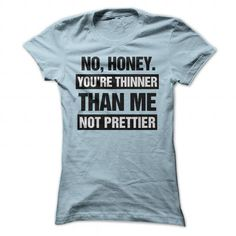 No Honey Youre Thinner Than Me Not Prettier T Shirt - #birthday gift #bridesmaid gift. No Honey Youre Thinner Than Me Not Prettier T Shirt, gift sorprise,hoodies for teens. SATISFACTION GUARANTEED =>...