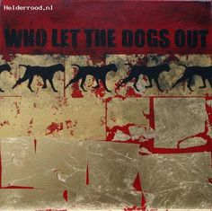 Who let the dogs out - Dick Lubbersen