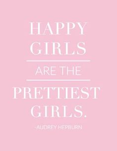 happy girls are the prettiest girls . Audrey Hepburn
