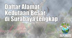 Daftar Alamat Kedubes di Surabaya Lengkap – Trepling :: Jalan Makan HavFun
