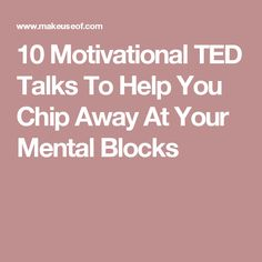10 Motivational TED Talks To Help You Chip Away At Your Mental Blocks
