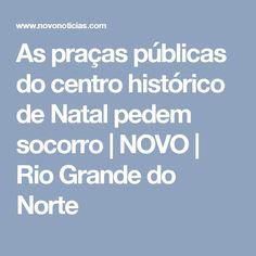 As praças públicas do centro histórico de Natal pedem socorro | NOVO | Rio Grande do Norte