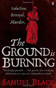 The Ground is Burning - Samuel Black. Seduction, betrayal and murder: the true art of the renaissance.    Cesare Borgia, Niccolo Machiavelli and Leonardo da Vinci - three of the most famous, or notorious, names in European history. In the autumn of 1502, their lives intersect in a castle in Italy's Romagna.      In this hugely intelligent and entertaining novel, Samuel Black tells the true story of these men who, with different tools - ruthless ambition, unstoppable genius