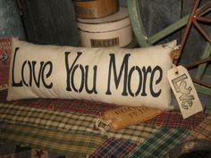 "Primitive Large Love Pillow Tuck "" Love You More "" Hand Painted Pillow Rustic Housewares Primitive Pillows, Burlap Pillows, Primitive Crafts, Country Primitive, Decorative Pillows, Throw Pillows, Love You More, Country Decor, Hand Painted"