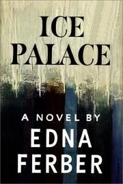 Ice Palace   By Edna Ferber. This author can transplant you to wherever she wants. This time it is Alaska and if you are a fan of our 49th state, let this gifted author take you there.