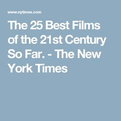 The 25 Best Films of the 21st Century So Far. - The New York Times