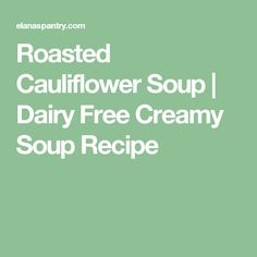 Roasted Cauliflower Soup | Dairy Free Creamy Soup Recipe
