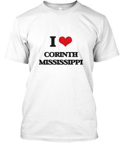 I Love Corinth Mississippi White T-Shirt Front - This is the perfect gift for someone who loves Corinth. Thank you for visiting my page (Related terms: I love,I love Corinth Mississippi,I Love CORINTH Mississippi,CORINTH,Alcorn,CORINTH travel,Mississip ...)