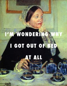 "flyartproductions: ""My tea's gone cold, Lady at the tea table Mary Cassatt / Stan, Eminem ft. Mood Quotes, Art Quotes, Funny Quotes, Art History Memes, Classical Art Memes, Arte Pop, Quote Aesthetic, Funny Art, Lyrics"