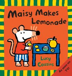 Maisy Makes Lemonade by Lucy Cousins. 17/10/14.