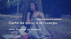 Espacios de Soledad: Carta de amor a mi cuerpo