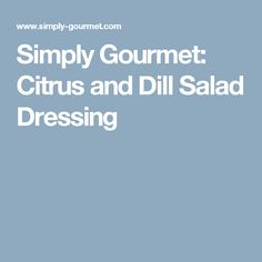 Simply Gourmet: Citrus and Dill Salad Dressing