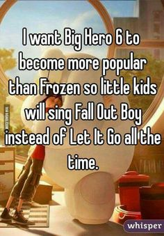 """I want Big Hero 6 to become more popular than Frozen so little kids will sing Fall Out Boy instead of Let It Go all the time."" Also big hero 6 was a marvel comic. Disney Pixar, Disney And Dreamworks, Funny Disney, Disney Memes, Disney Nerd, Disney Animation, Disney Frozen, Fandoms Unite, The Big Hero"