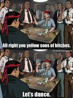 You better call Kenny Loggins, because you're in the danger zone. Archer Tv Show, Archer Fx, Funny As Hell, Funny Cute, Hilarious, Archer Funny, Archer Quotes, Sterling Archer, Spy Shows