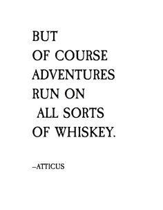 But of course adventures run on all sorts of whiskey. Girl Quotes, Words Quotes, Me Quotes, Sayings, Qoutes, Pretty Words, Love Words, Beautiful Words, Whiskey Quotes