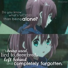 """""""Do you know what's worse than being alone? It's being used, lied to, deceived, left behind and completely forgotten"""""""