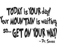 "Dr Seuss ""Your mountain is waiting"" quote"
