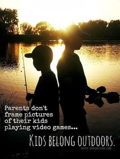 Parents don't frame pictures of their kids playing video games..... Kids belong outdoors.