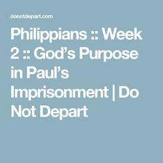 Philippians :: Week 2 :: God's Purpose in Paul's Imprisonment   Do Not Depart