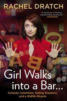 """Fifth Bob. """"Girl Walks into a Bar . . .: Comedy Calamities, Dating Disasters, and a Midlife Miracle"""" by Rachel Dratch"""