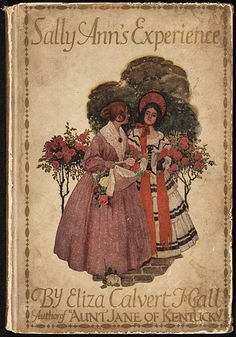 Sally Ann's experience by Eliza Calvert Hall 1910 From the digital collection Publishers' Bindings Online Description Signed illustrator: G. Vintage Book Covers, Vintage Books, Old Books, Antique Books, Sally Ann, Beautiful Book Covers, Dark Ages, Book Binding, I Love Books