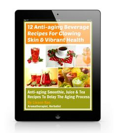 """12 Anti-aging Beverage Recipes For Glowing Skin and Vibrant Health..."""