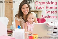 118 - Organizing Your Home Based Business - An Interview with Lisa Woodruff from Organize 365
