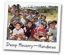 THE DUMP SCHOOL - Education is the key to a better life for these children—but education is nearly impossible for a street kid without outside help. The support you raise can give them a future and a new life in Christ. Provide a future for these children through education and spiritual training. Educational Materials, Teachers, & Lunch: $36 per month