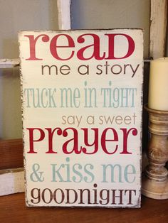 Read me a story, tuck me in tight, say a sweet prayer and kiss me goodnight - sign for your childs room or nursery- for Heather and Luke!!