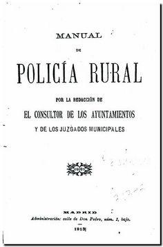 Manual de policía rural / por la Redacción de El Consultor de los Ayuntamientos y de los Juzgados Municipales. - Madrid : El Consultor de los Ayuntamientos y de los Juzgados Municipales, 1913