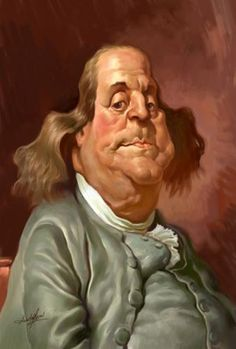 HAHAHAHAHAHA! I love this caricature  of me! This painting was made while I was the 6th presindent of Pennsylvania. Also, I was the United States Minister to France and Sweden.