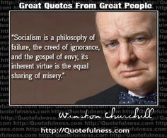 """""""Socialism is a philosophy of failure, the creed of ignorance, and the gospel of envy. It's inherent virtue is the equal sharing of misery."""""""