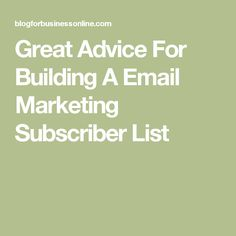 Great Advice For Building A Email Marketing Subscriber List