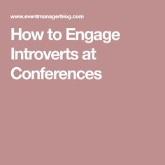 How to Engage Introverts at Conferences