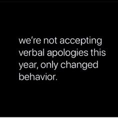 Myself and my husband will only accept apologies in the form of changed behavior. Because words are merely a tool used to create false hope and unmet expectations. Life Quotes Love, Great Quotes, Quotes To Live By, Me Quotes, Funny Quotes, Inspirational Quotes, Speak The Truth Quotes, Family Motivational Quotes, Les Sentiments